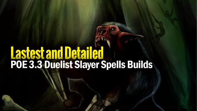 POE-3.3-Duelist-Slayer-Spells-Builds Lastest and Detailed  POE 3.3 Duelist Slayer Spells Builds